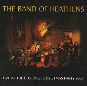 The Band of Heathens – Live at the Blue Rose Christmas Party 2008 (2009) [FLAC]
