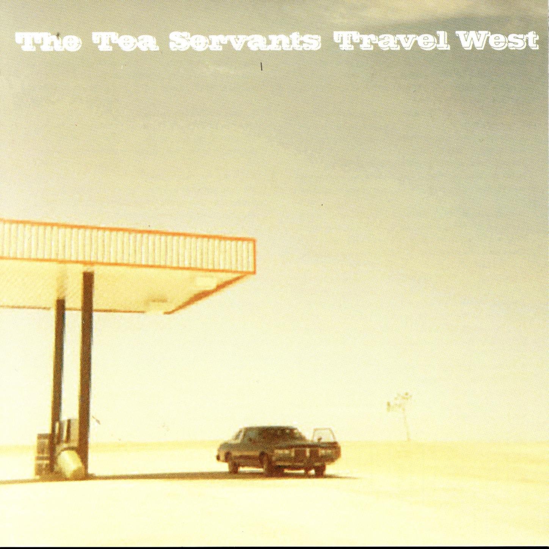 The Tea Servants – Travel West (2003) [FLAC]