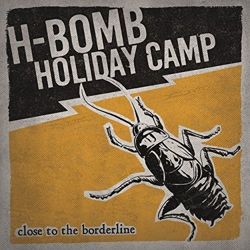 H-Bomb Holiday Camp – Close To The Borderline (2017) [FLAC]