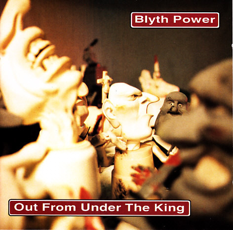 Blyth Power - Out From Under The King (1996) [FLAC] Download