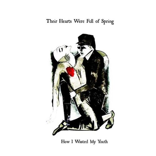 Their Hearts Were Full Of Spring-How I Wasted My Youth-CD-FLAC-2009-WRE