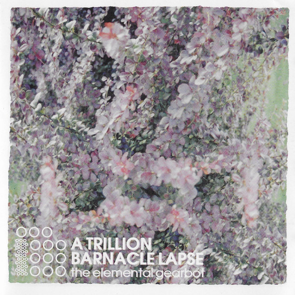 A Trillion Barnacle Lapse - The Elemental Gearbot (2002) [FLAC] Download