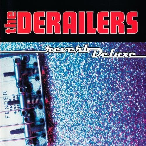The Derailers – Reverb Deluxe (1997) [FLAC]