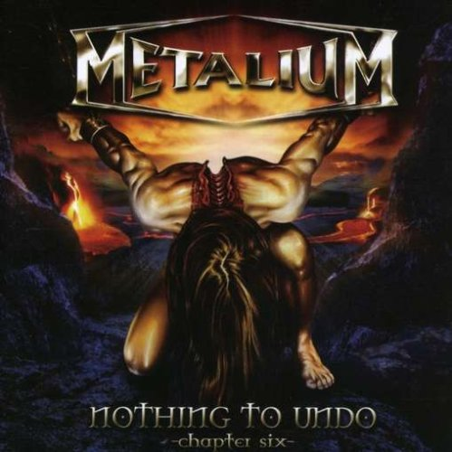 Metalium - Nothing To Undo - Chapter Six (2007) [FLAC] Download
