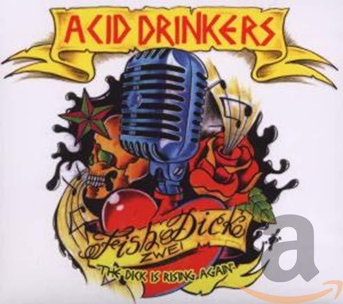 Acid Drinkers - Fishdick Zwei - The Dick Is Rising Again (2011) [FLAC] Download