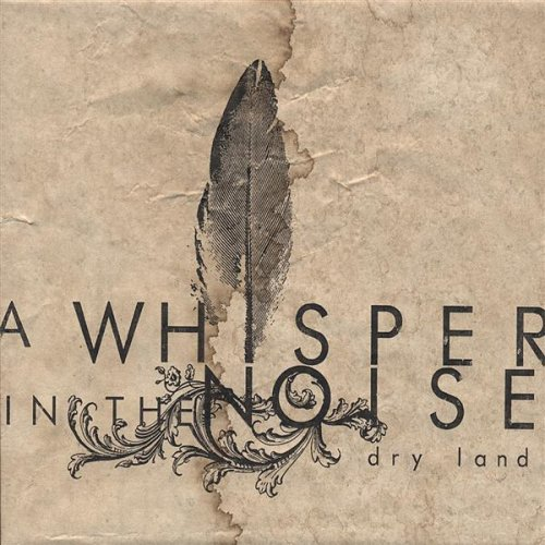 A Whisper In The Noise – Dry Land (2007) [FLAC]