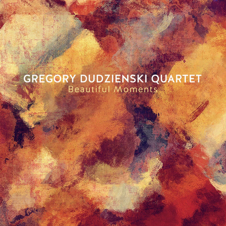 Gregory Dudzienski Quartet - Beautiful Moments (2020) [FLAC] Download