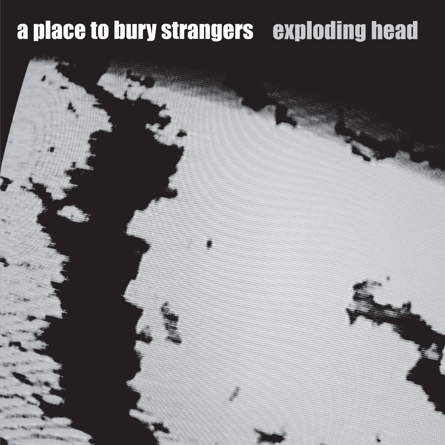 A Place To Bury Strangers - Exploding Head (2009) [FLAC] Download