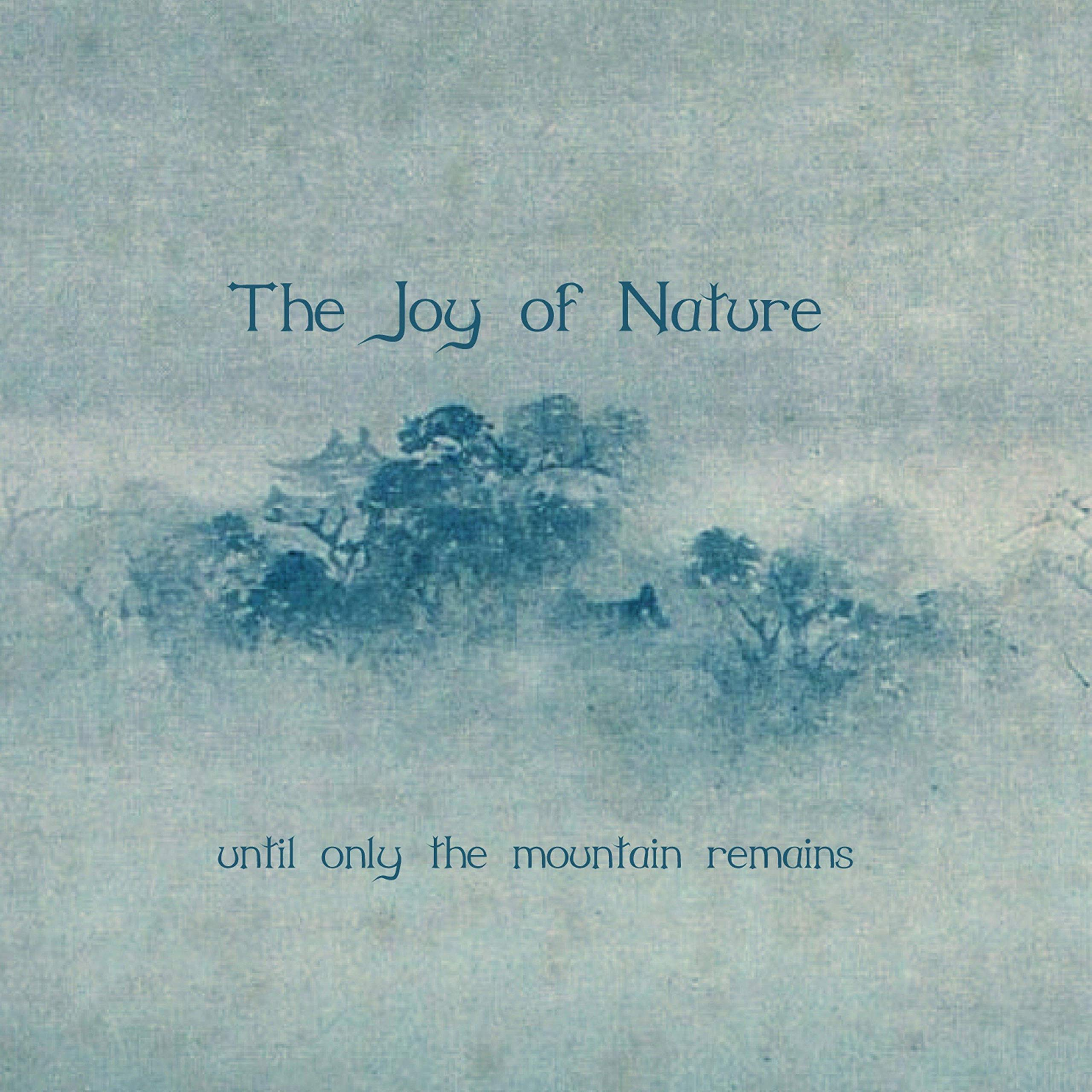 The Joy Of Nature – Until Only The Mountain Remains (2020) [FLAC]