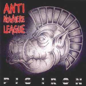 Anti Nowhere League - Pig Iron (1996) [FLAC] Download