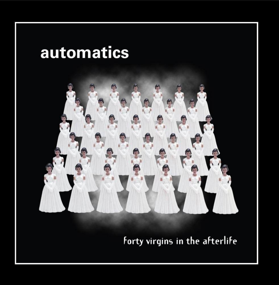 Automatics - Forty Virgins In The Afterlife (2003) [FLAC] Download