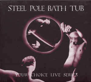 Steel Pole Bath Tub - Your Choice Live Series (1993) [FLAC] Download