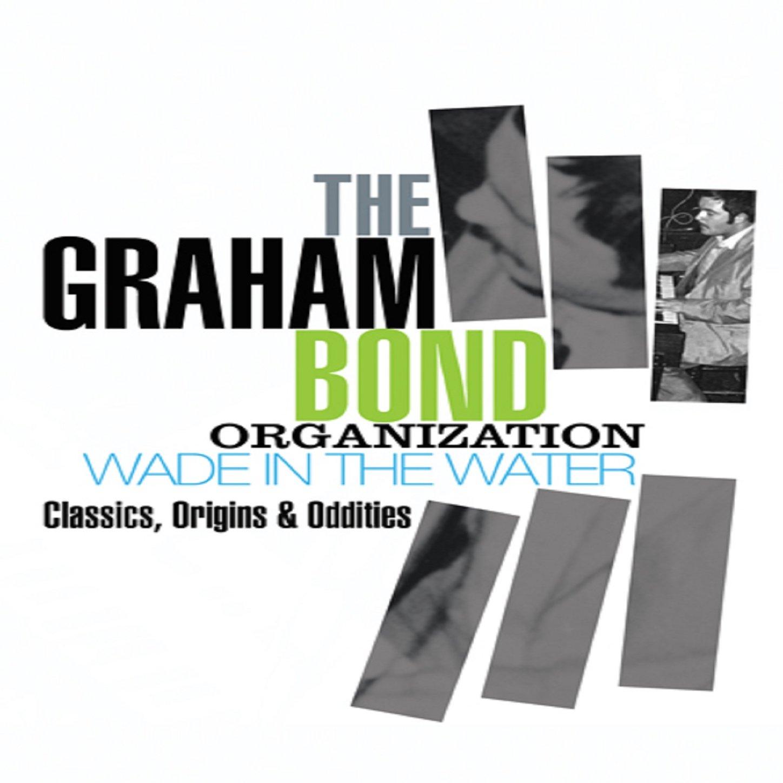 Graham Bond Organization - Wade In The Water: Classics, Origins & Oddities (2012) [FLAC] Download