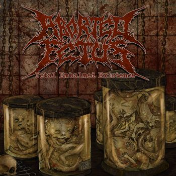Aborted Fetus – Fetal Embalmed Existence (2020) [FLAC]