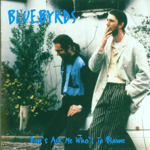 Bluebyrds - Dont Ask Me Who's To Blame (1996) [FLAC] Download