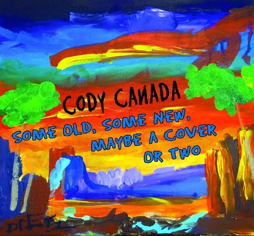 Cody Canada – Some Old, Some New, Maybe A Cover Or Two (2013) [FLAC]