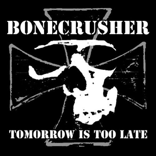 Bonecrusher – Tomorrow Is To Late (2004) [FLAC]