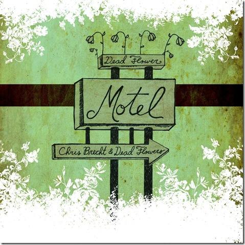 Chris Brecht & Dead Flowers - Dead Flower Motel (2010) [FLAC] Download