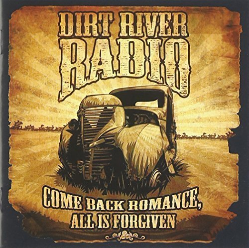 Dirt River Radio - Come back romance all is forgiven (2011) [FLAC] Download