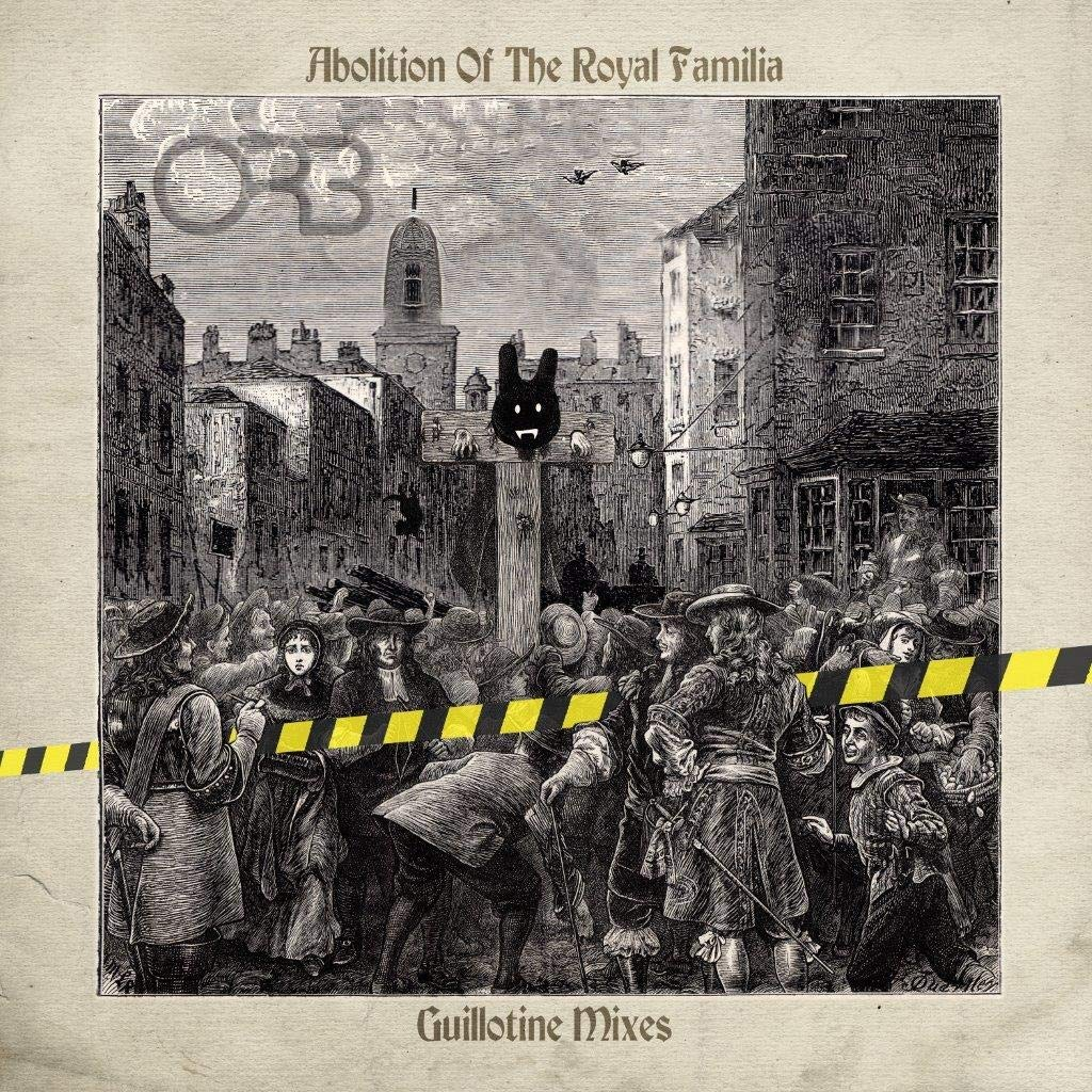 Orb – Abolition Of The Royal Familia   Guillotine Mixes (2021) [FLAC]