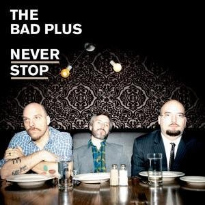 The Bad Plus - Never Stop (2010) [FLAC] Download