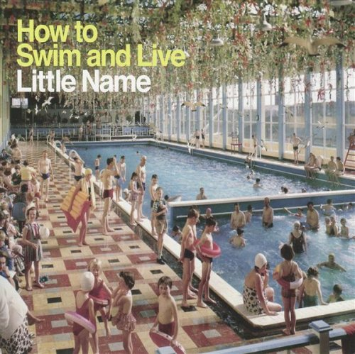 Little Name - How To Swim And Live (2007) [FLAC] Download