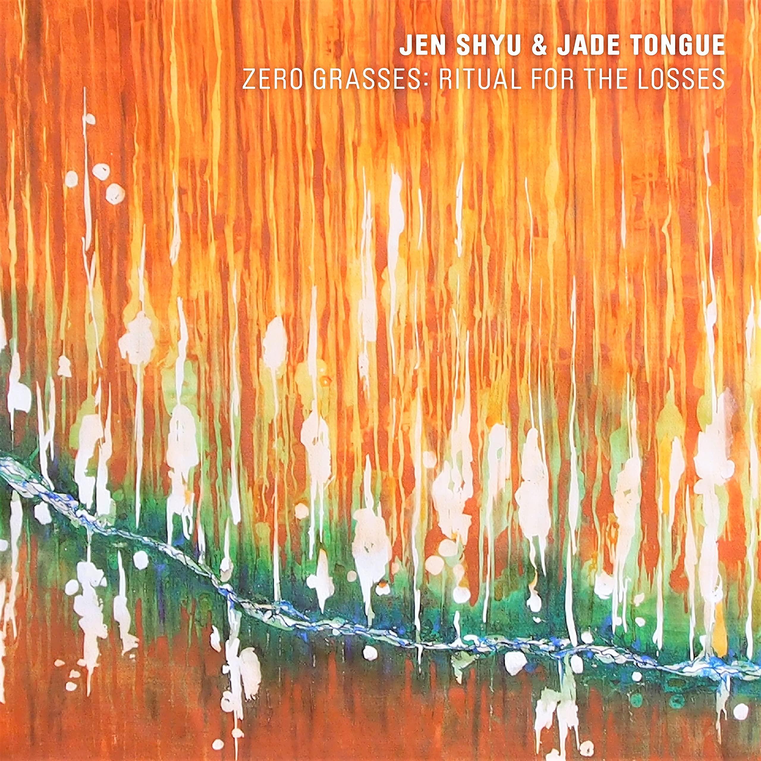 Jen Shyu & Jade Tongue - Zero Grasses: Ritual for the Losses (2021) [FLAC] Download