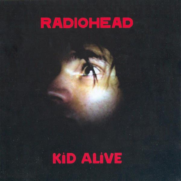 Radiohead - Kid Alive (2000) [FLAC] Download