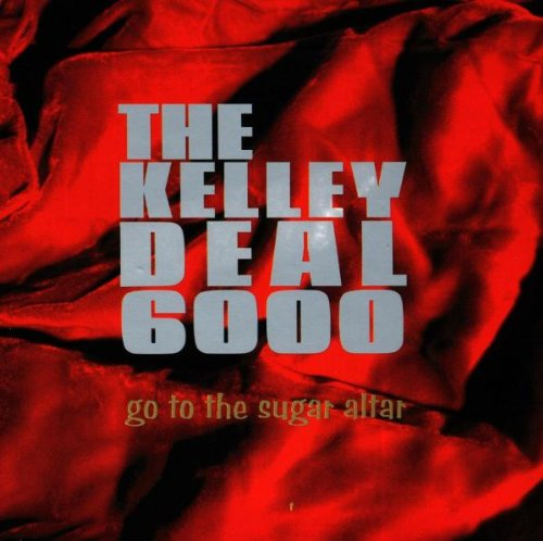 The Kelley Deal 6000 - Go To The Sugar Altar (1996) [FLAC] Download