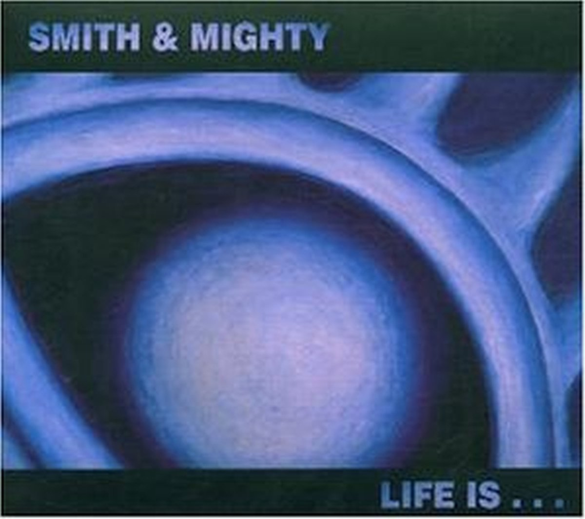 Smith & Mighty – Life Is… (2002) [FLAC]