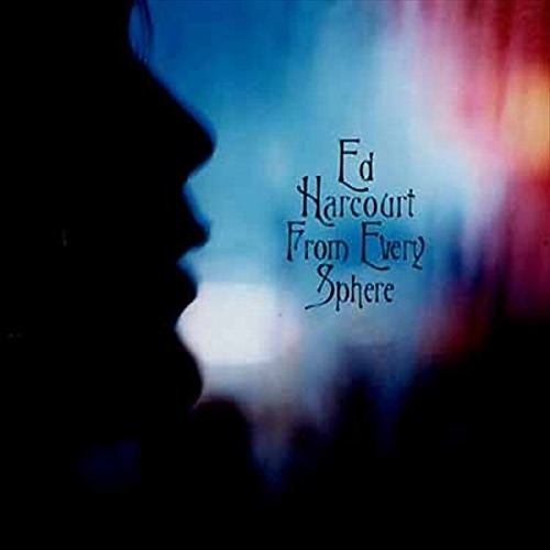 Ed Harcourt - From Every Sphere (2003) [FLAC] Download