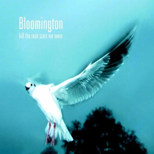Bloomington - Kill The Rock Stars We Were (2003) [FLAC] Download