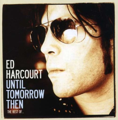Ed Harcourt - Until Tomorrow Then: The Best Of (2007) [FLAC] Download