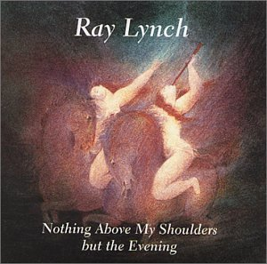 Ray Lynch – Nothing Above My Shoulders But The Evening (1993) [FLAC]