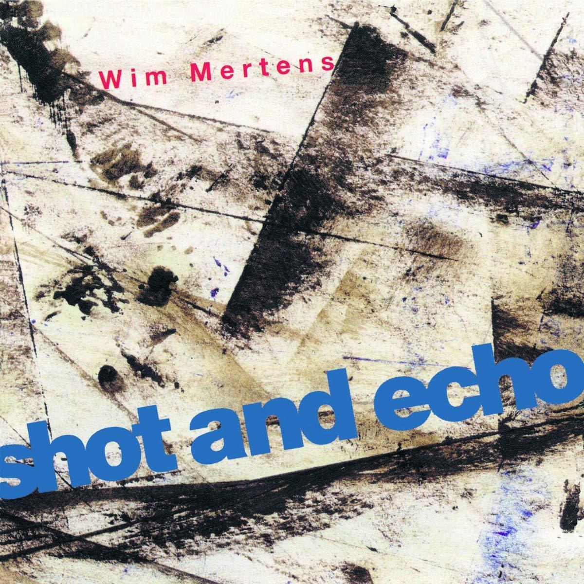 Wim Mertens - Shot And Echo (1993) [FLAC] Download