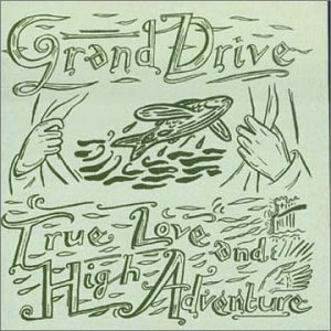 Grand Drive - True Love And High Adventure (2000) [FLAC] Download