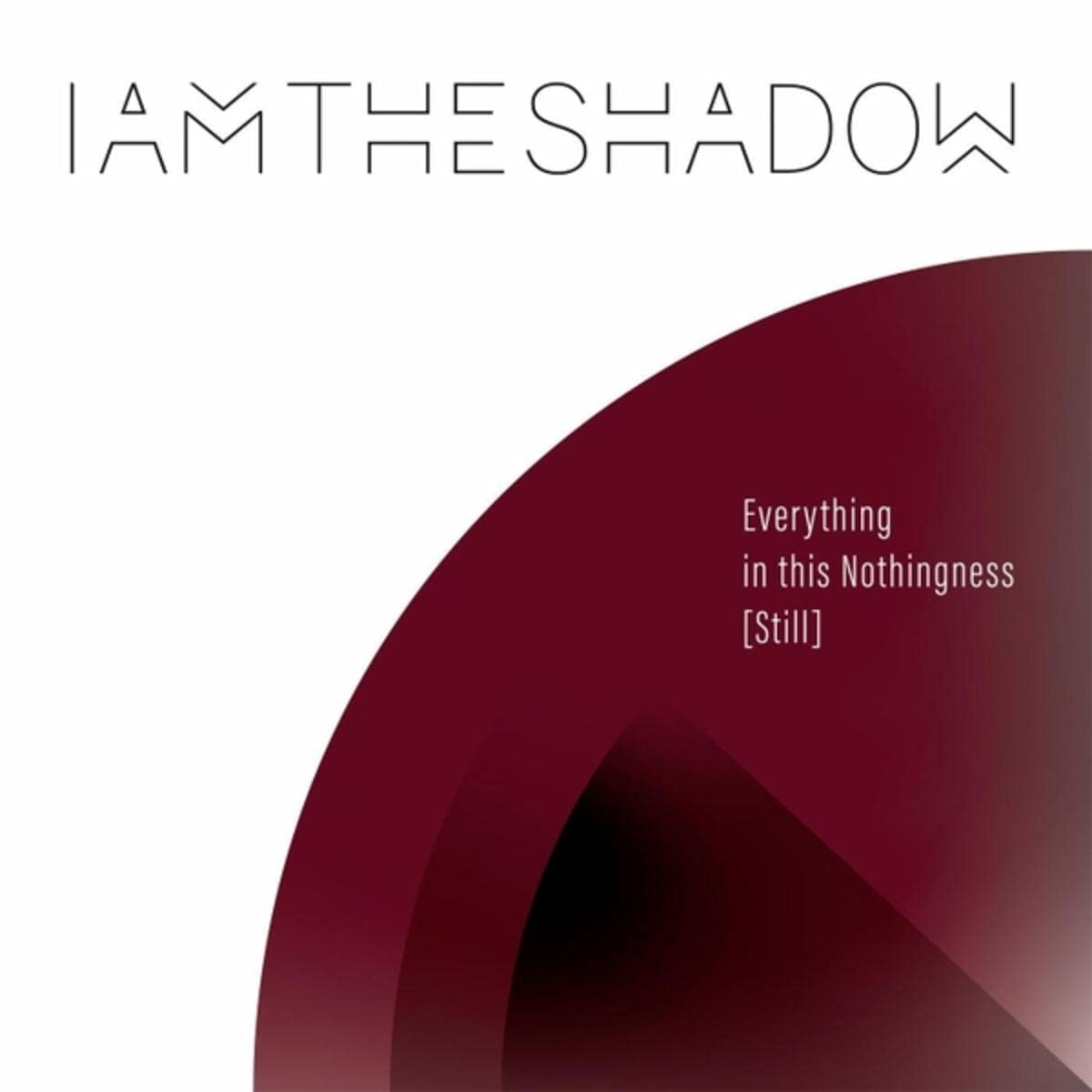 IAMTHESHADOW – Everything In This Nothingness (Still) (2021) [FLAC]