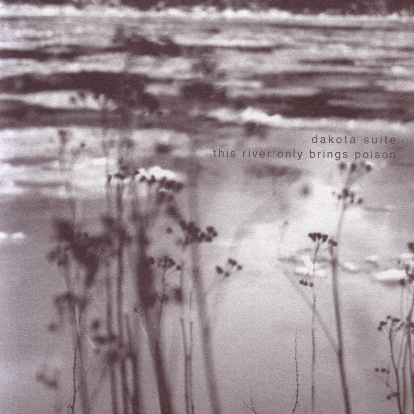 Dakota Suite - This River Only Brings Poison (2003) [FLAC] Download