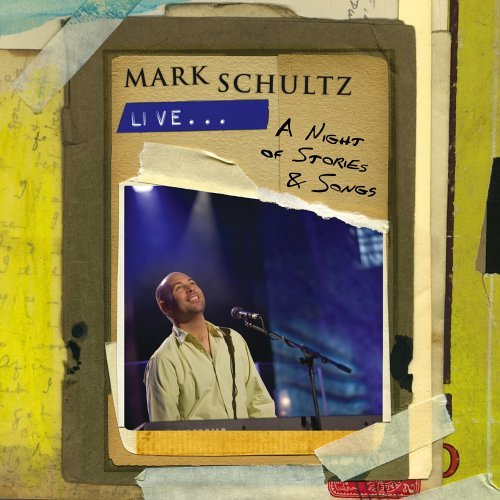 Mark Schultz - Live...A Night Of Stories And Songs (2005) [FLAC] Download