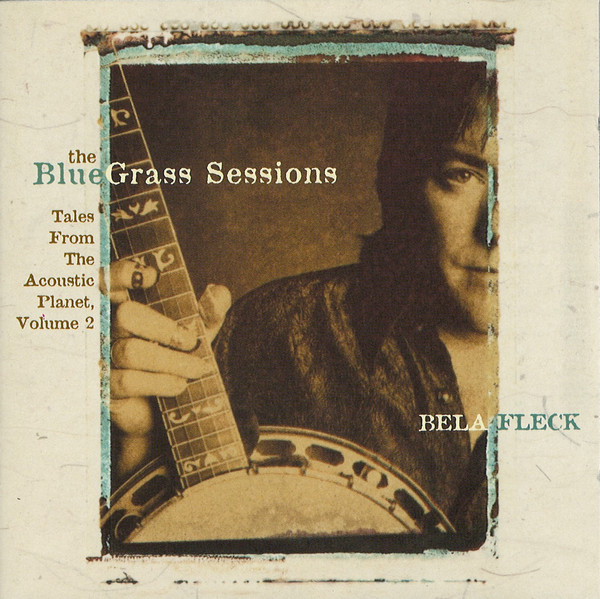 Bela Fleck - The Bluegrass Sessions Tales From The Acoustic Planet Volume 2 (1999) [FLAC] Download