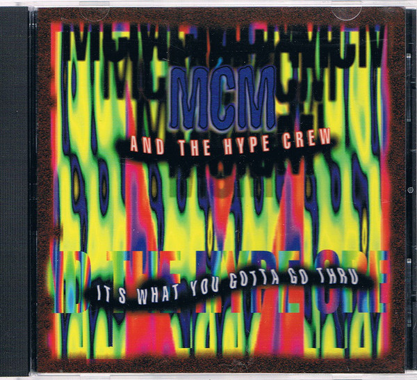 MCM And The Hype Crew - It's What You Gotta Go Thru (1994) [FLAC] Download