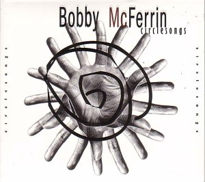 Bobby McFerrin - Circlesongs (1997) [FLAC] Download