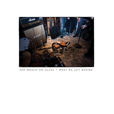Her Breath on Glass – What We Left Behind (2009) [FLAC]