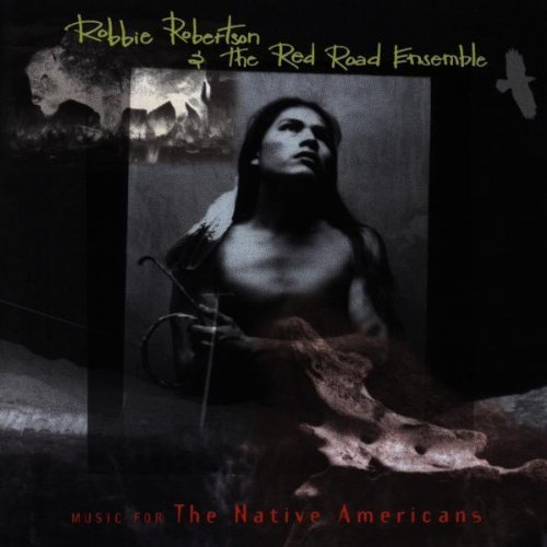 Robbie Robertson And The Red Road Ensemble – Music For The Native Americans (1994) [FLAC]