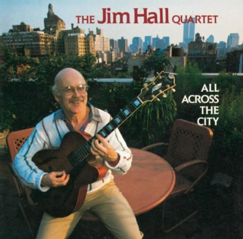 The Jim Hall Quartet - All Across The City (1989) [FLAC] Download