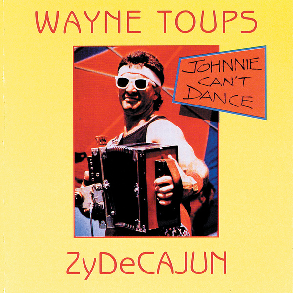 Wayne Toups And Zydecajun – Johnnie Cant Dance (1988) [FLAC]