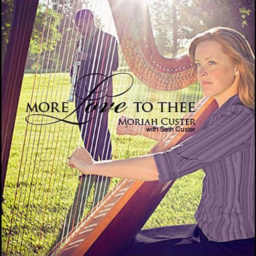 Moriah Custer With Seth Custer – More Love To Thee (2012) [FLAC]