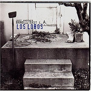 Los Lobos - Just Another Band From East L.A. A Collection (1993) [FLAC] Download