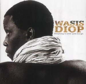 Wasis Diop - Everything Is Never Quite Enough (2003) [FLAC] Download