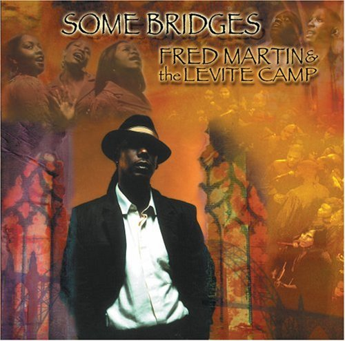 Fred Martin And The Levite Camp – Some Bridges (2006) [FLAC]